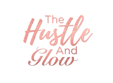 The Hustle and Glow - My Journey to becoming a Girl boss